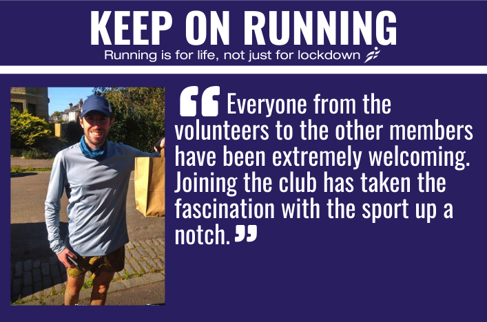 A blue background with white text. Headline says: Keep on Running - running is for life, not just for lockdown. Beneath is a photo of a man smiling, wearing running kit. In quote marks next to him, text reads: Everyone from the volunteers to other members have been extremely welcoming. Joining the club has taken the fascination with the sport up a notch.
